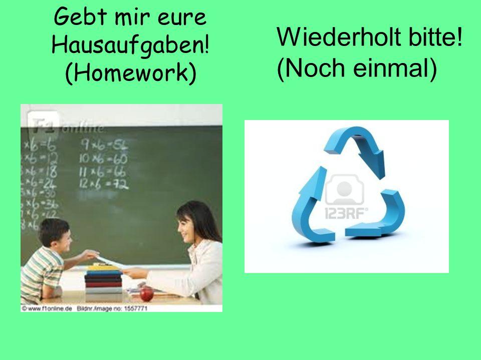 Gebt mir eure Hausaufgaben! (Homework)