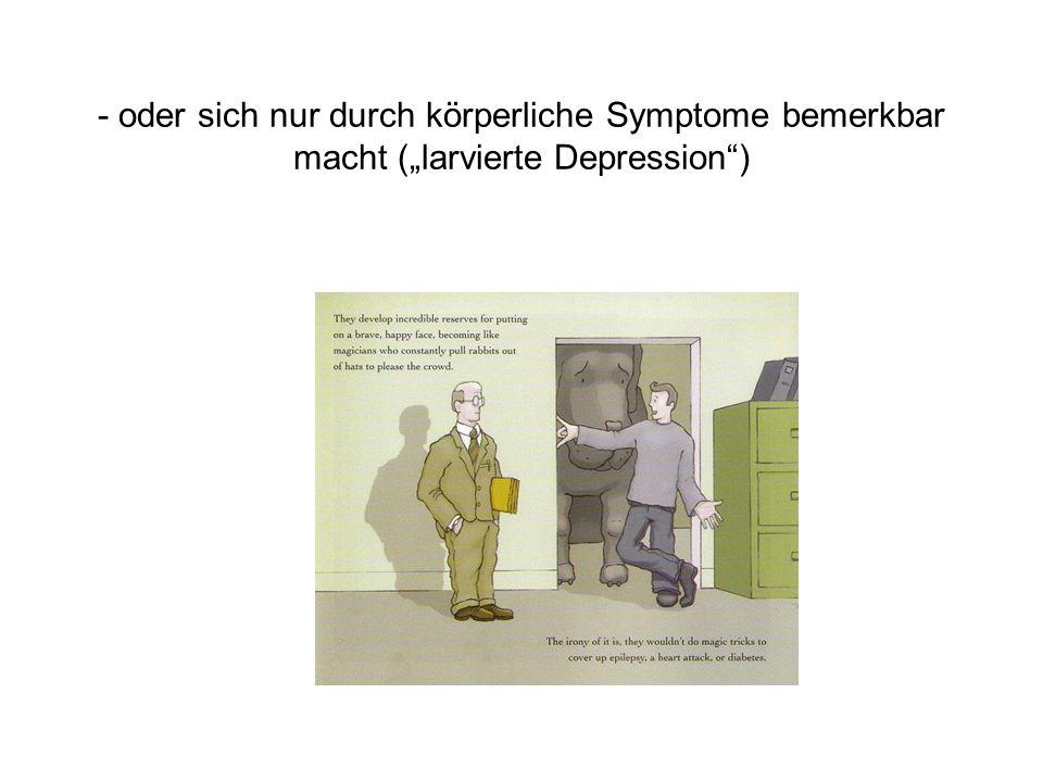 """- oder sich nur durch körperliche Symptome bemerkbar macht (""""larvierte Depression )"""