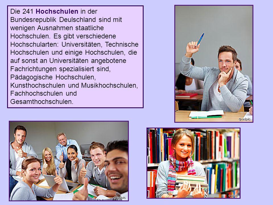 Die 241 Hochschulen in der Bundesrepublik Deulschland sind mit wenigen Ausnahmen staatliche Hochschulen.