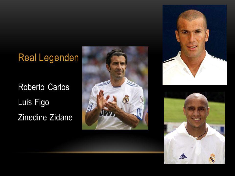Real Legenden Roberto Carlos Luis Figo Zinedine Zidane