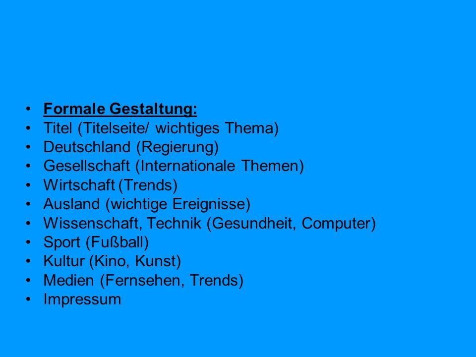 Formale Gestaltung: Titel (Titelseite/ wichtiges Thema) Deutschland (Regierung) Gesellschaft (Internationale Themen)