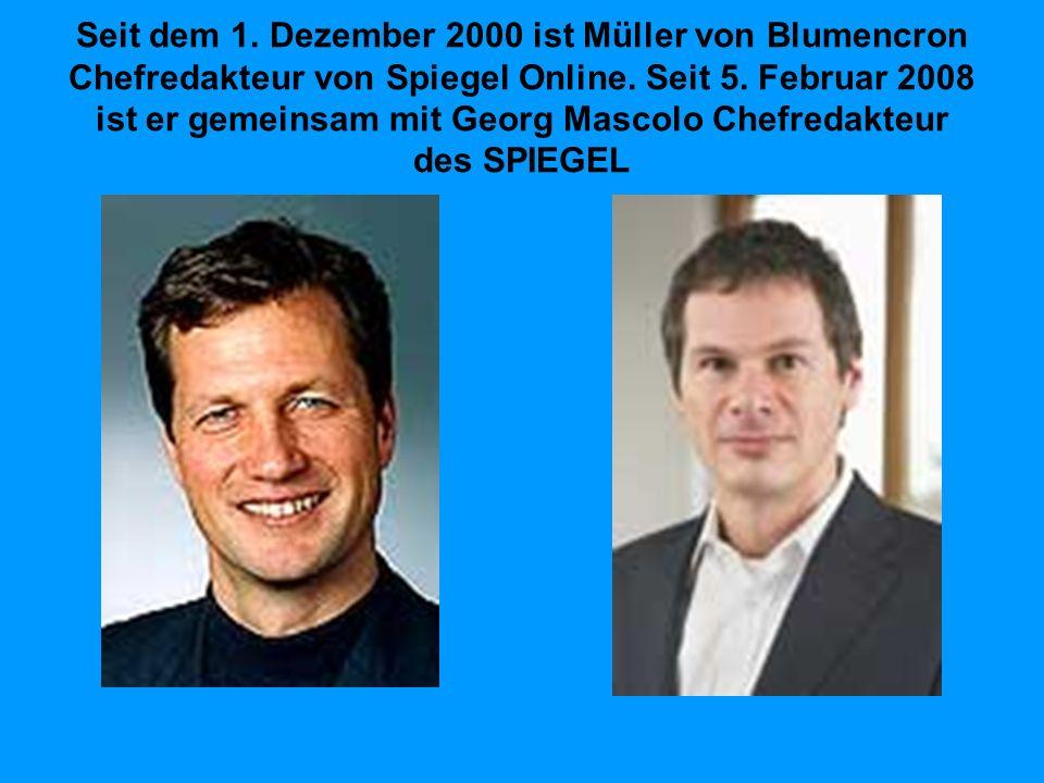 Seit dem 1. Dezember 2000 ist Müller von Blumencron Chefredakteur von Spiegel Online.