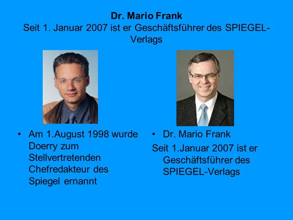 Dr. Mario Frank Seit 1. Januar 2007 ist er Geschäftsführer des SPIEGEL-Verlags