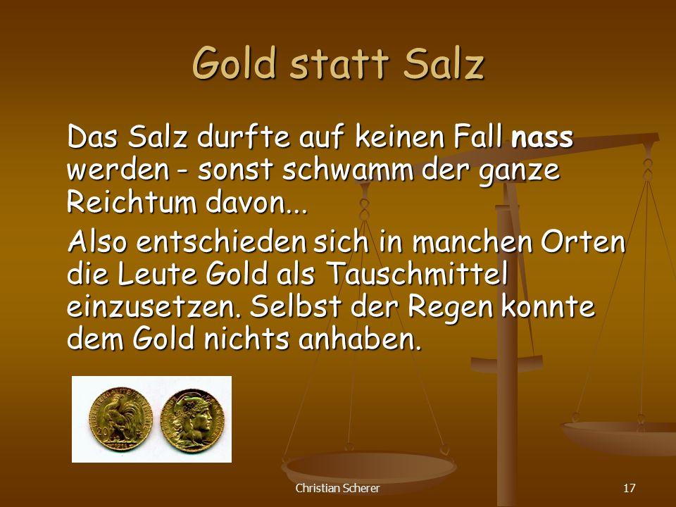 Gold statt Salz Das Salz durfte auf keinen Fall nass werden - sonst schwamm der ganze Reichtum davon...