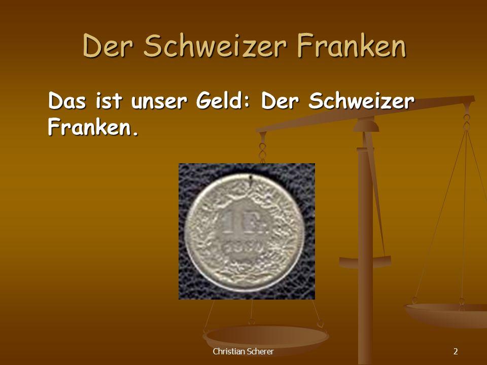 Der Schweizer Franken Das ist unser Geld: Der Schweizer Franken.