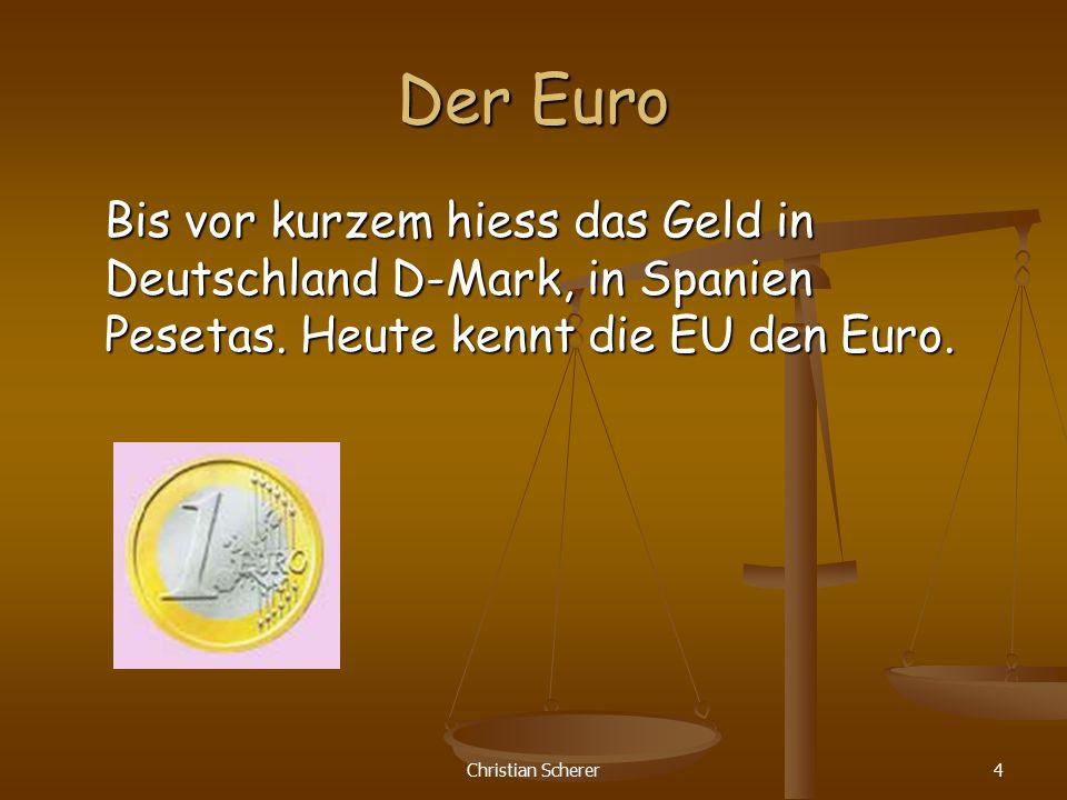 Der Euro Bis vor kurzem hiess das Geld in Deutschland D-Mark, in Spanien Pesetas. Heute kennt die EU den Euro.