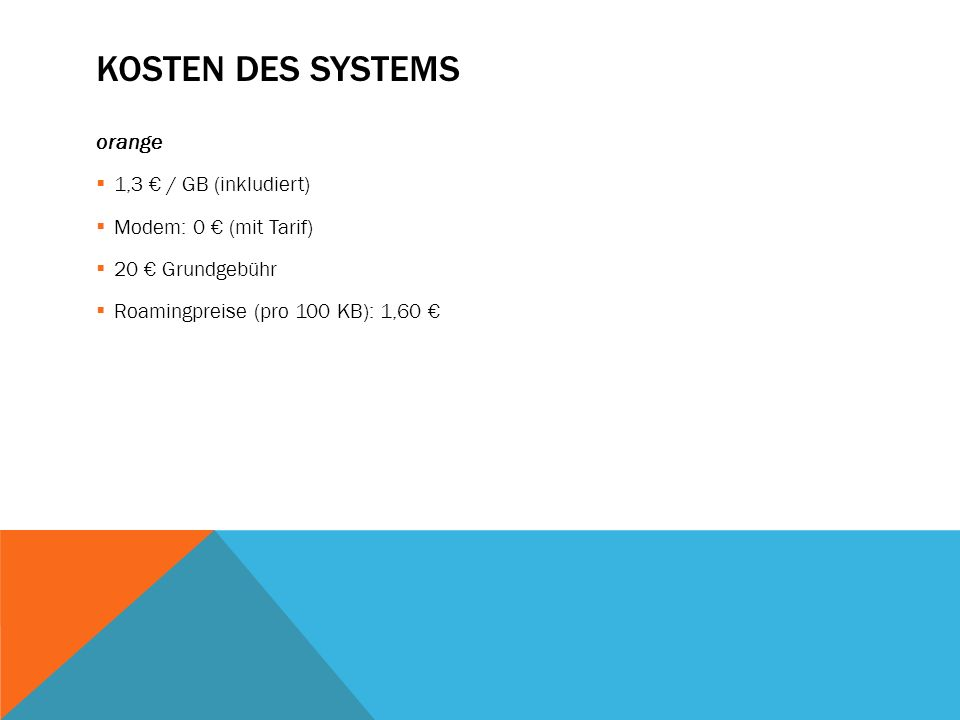 Kosten des Systems orange 1,3 € / GB (inkludiert)