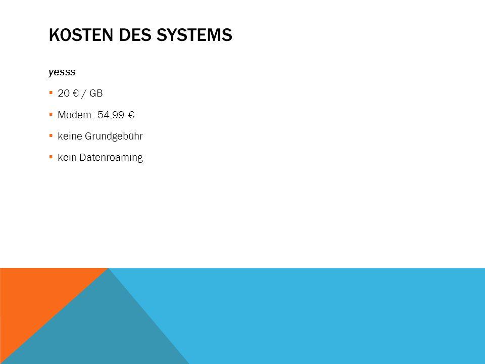 Kosten des Systems yesss 20 € / GB Modem: 54,99 € keine Grundgebühr