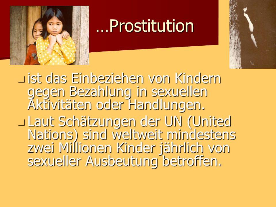 …Prostitution ist das Einbeziehen von Kindern gegen Bezahlung in sexuellen Aktivitäten oder Handlungen.