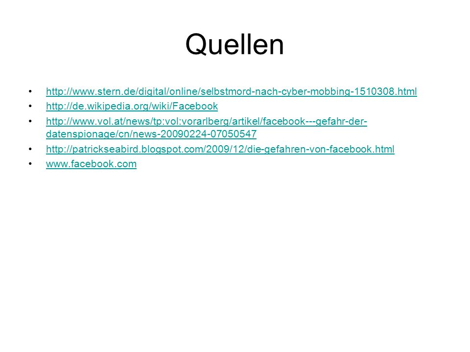 Quellen http://www.stern.de/digital/online/selbstmord-nach-cyber-mobbing-1510308.html. http://de.wikipedia.org/wiki/Facebook.