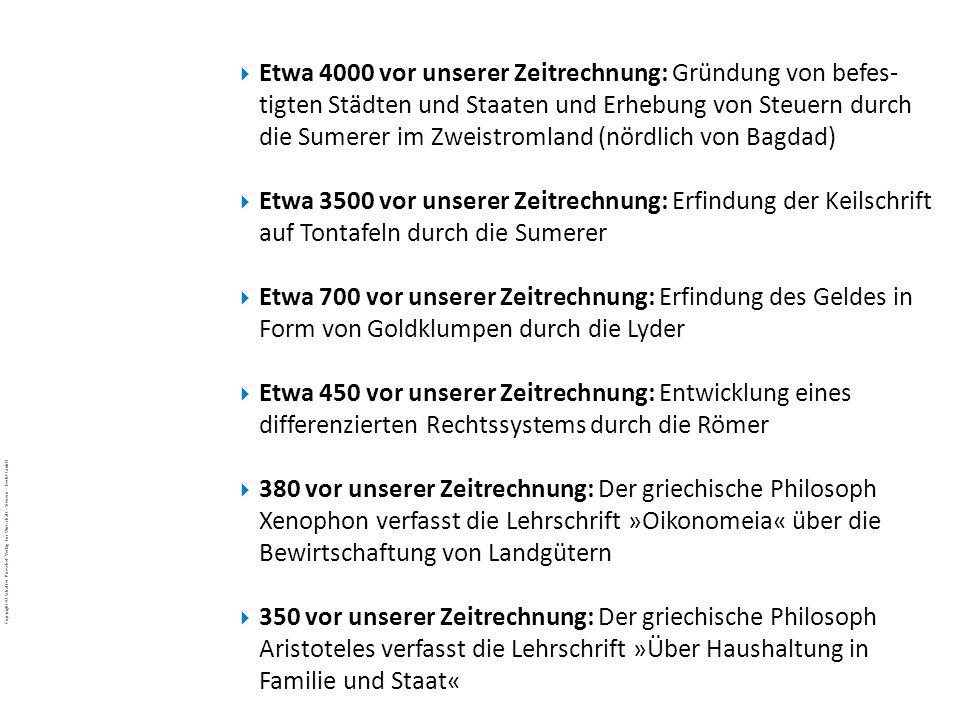 Etwa 4000 vor unserer Zeitrechnung: Gründung von befes-tigten Städten und Staaten und Erhebung von Steuern durch die Sumerer im Zweistromland (nördlich von Bagdad)