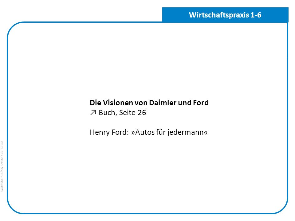 Wirtschaftspraxis 1-6 Die Visionen von Daimler und Ford ↗ Buch, Seite 26 Henry Ford: »Autos für jedermann«