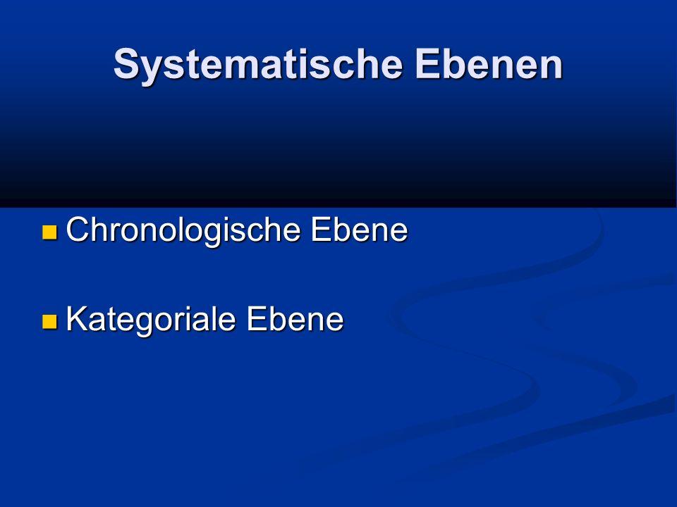 Systematische Ebenen Chronologische Ebene Kategoriale Ebene