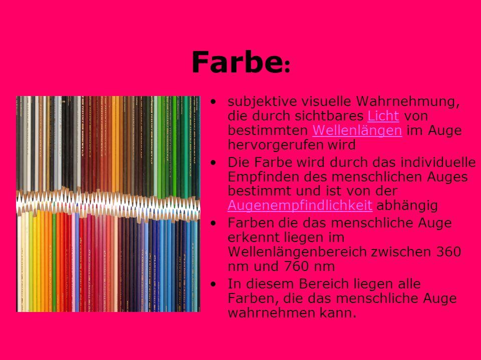 Farbe: subjektive visuelle Wahrnehmung, die durch sichtbares Licht von bestimmten Wellenlängen im Auge hervorgerufen wird.
