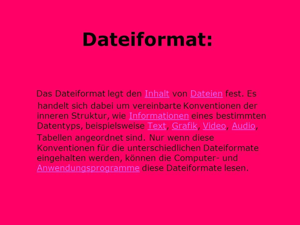 Dateiformat: Das Dateiformat legt den Inhalt von Dateien fest. Es