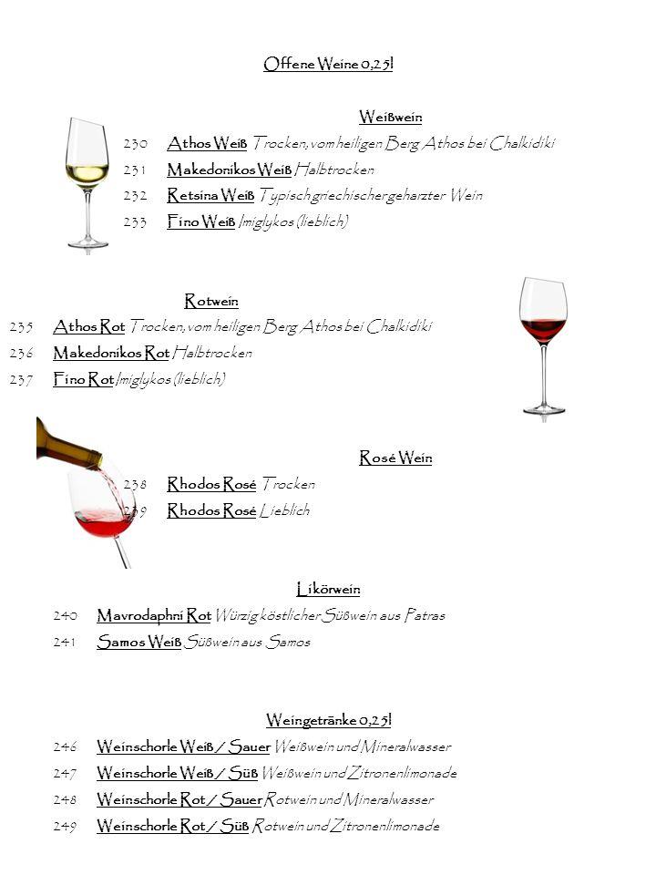 Offene Weine 0,25l Weißwein. 230 Athos Weiß Trocken, vom heiligen Berg Athos bei Chalkidiki. 231 Makedonikos Weiß Halbtrocken.