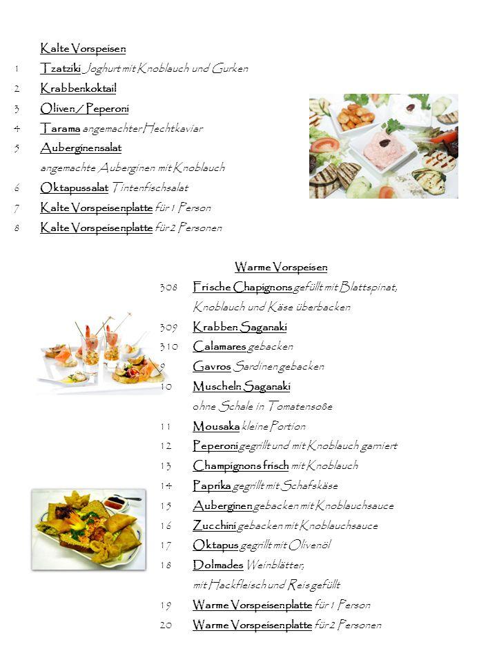 Kalte Vorspeisen 1 Tzatziki Joghurt mit Knoblauch und Gurken. 2 Krabbenkoktail. 3 Oliven / Peperoni.