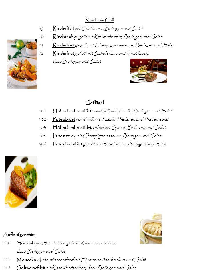 Rind vom Grill 69 Rinderfilet mit Chefsauce, Beilagen und Salat. 70 Rindsteak gegrillt mit Kräuterbutter, Beilagen und Salat.
