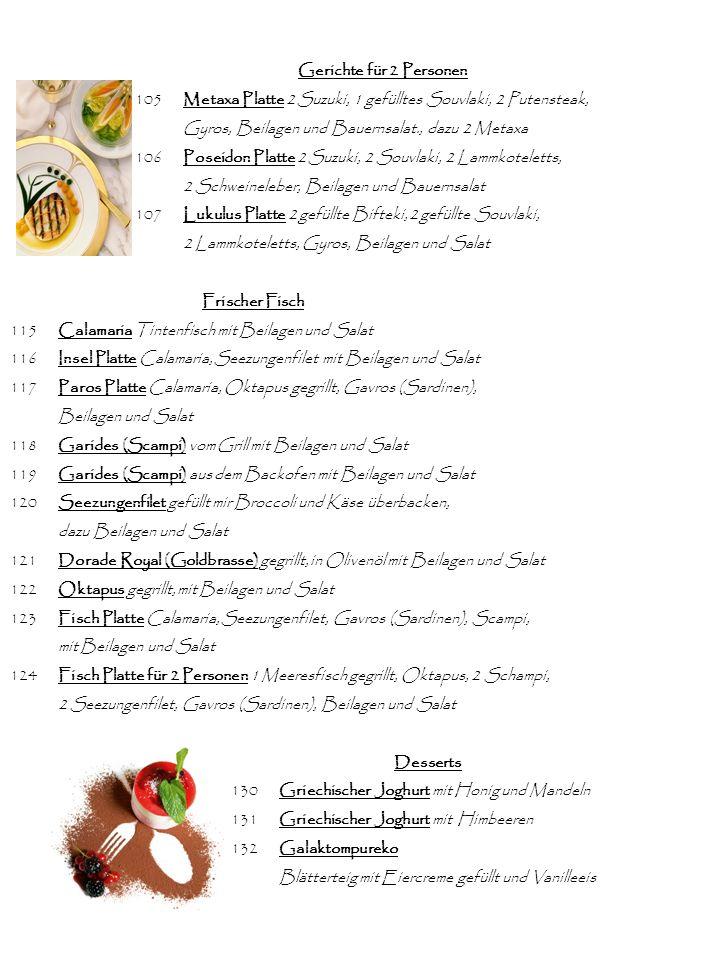 Gerichte für 2 Personen 105 Metaxa Platte 2 Suzuki, 1 gefülltes Souvlaki, 2 Putensteak, Gyros, Beilagen und Bauernsalat., dazu 2 Metaxa.