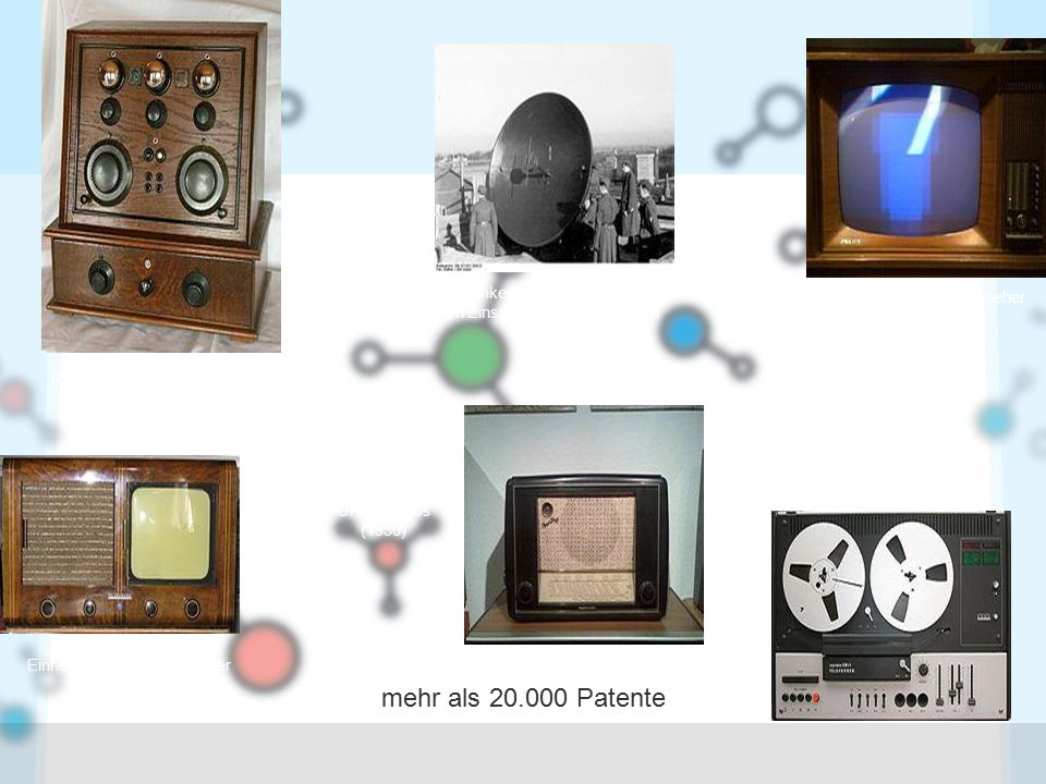 mehr als 20.000 Patente http://de.wikipedia.org/wiki/Telefunken