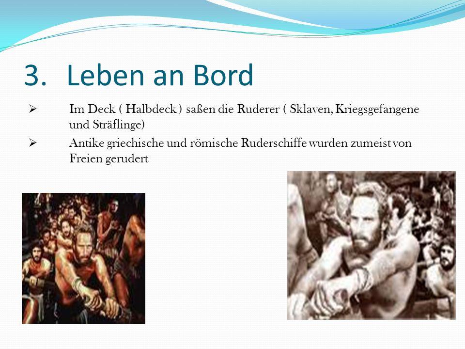 Leben an Bord Im Deck ( Halbdeck ) saßen die Ruderer ( Sklaven, Kriegsgefangene und Sträflinge)