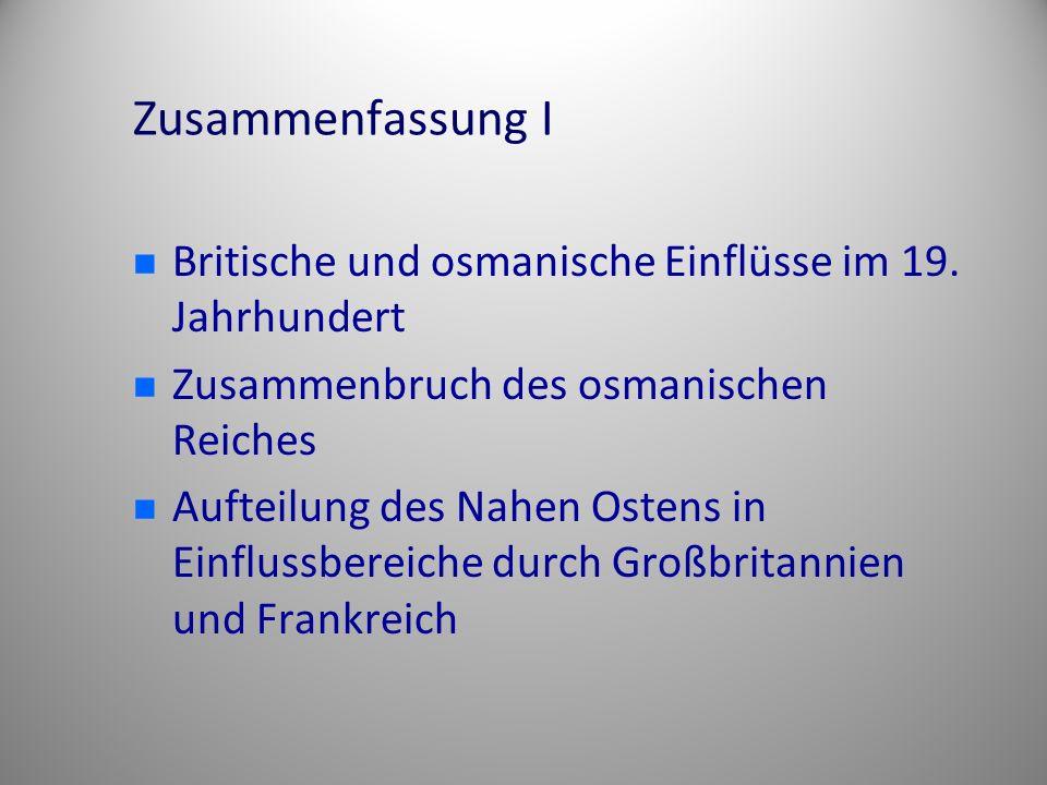 Zusammenfassung I Britische und osmanische Einflüsse im 19. Jahrhundert. Zusammenbruch des osmanischen Reiches.