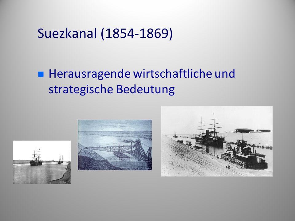 Suezkanal (1854-1869) Herausragende wirtschaftliche und strategische Bedeutung