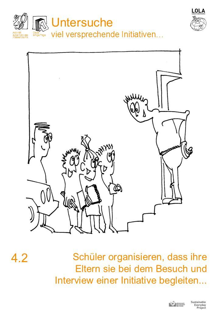 Untersucheviel versprechende Initiativen… Aktivität. außerhalb des Klassenraums. Dauer: einige Tage.