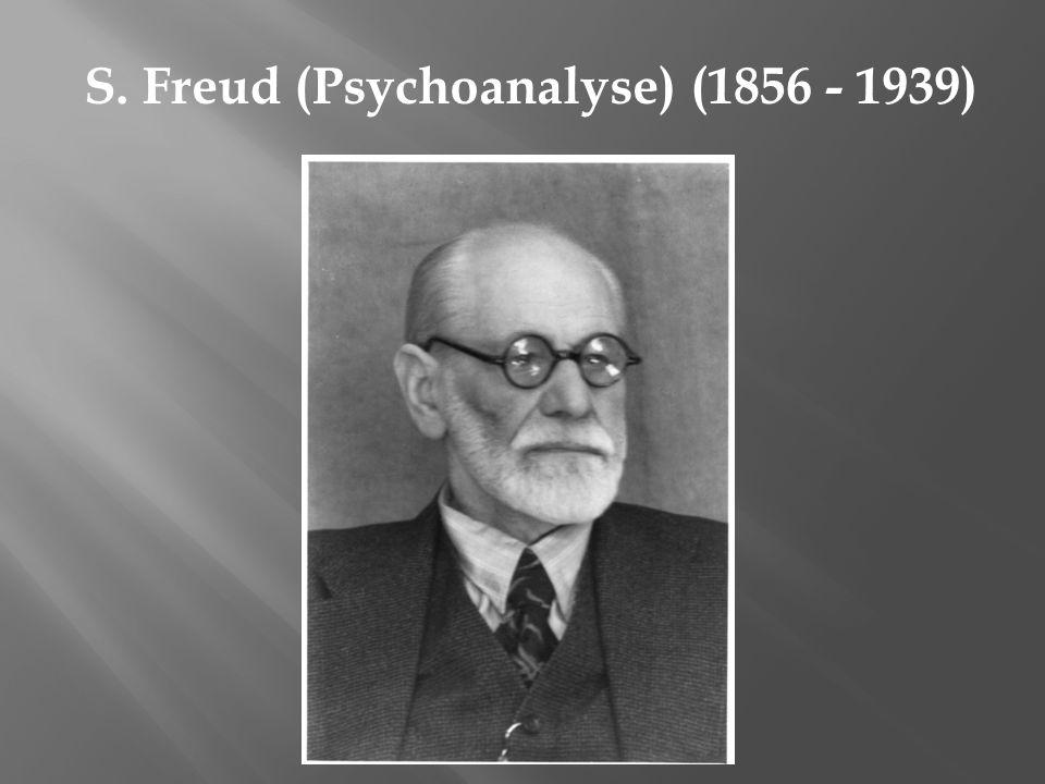 S. Freud (Psychoanalyse) (1856 - 1939)