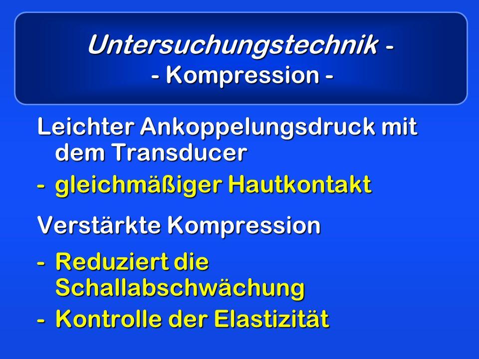 Untersuchungstechnik - - Kompression -