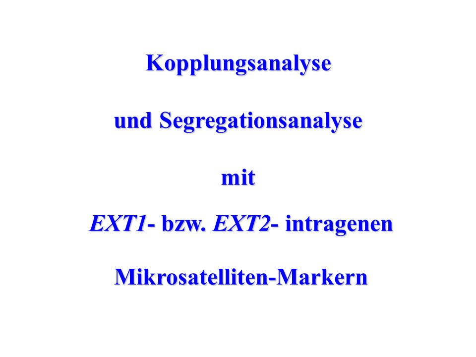 und Segregationsanalyse mit EXT1- bzw. EXT2- intragenen