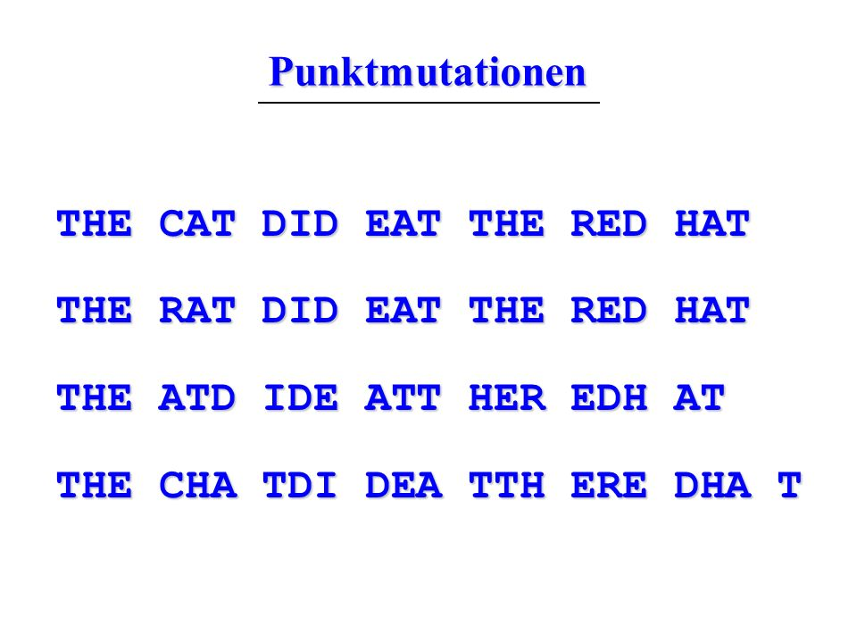 Punktmutationen THE CAT DID EAT THE RED HAT. THE RAT DID EAT THE RED HAT. THE ATD IDE ATT HER EDH AT.