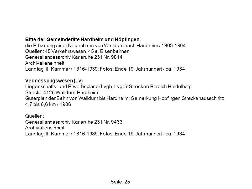 Bitte der Gemeinderäte Hardheim und Höpfingen, die Erbauung einer Nebenbahn von Walldürn nach Hardheim / 1903-1904 Quellen: 45 Verkehrswesen, 45 a. Eisenbahnen Generallandesarchiv Karlsruhe 231 Nr. 9814 Archivalieneinheit Landtag, II. Kammer / 1816-1939; Fotos: Ende 19. Jahrhundert - ca. 1934 Vermessungswesen (Lv) Liegenschafts- und Erwerbspläne (Lvgb, Lvge): Strecken Bereich Heidelberg Strecke 4125 Walldürn-Hardheim Güterplan der Bahn von Walldürn bis Hardheim: Gemarkung Höpfingen Streckenausschnitt: 4,7 bis 6,6 km / 1906 Quellen: Generallandesarchiv Karlsruhe 231 Nr. 9433 Archivalieneinheit Landtag, II. Kammer / 1816-1939; Fotos: Ende 19. Jahrhundert - ca. 1934