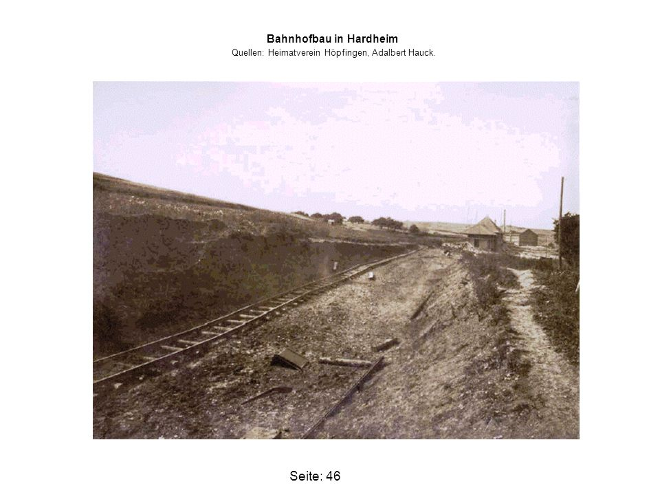 Bahnhofbau in Hardheim Quellen: Heimatverein Höpfingen, Adalbert Hauck.