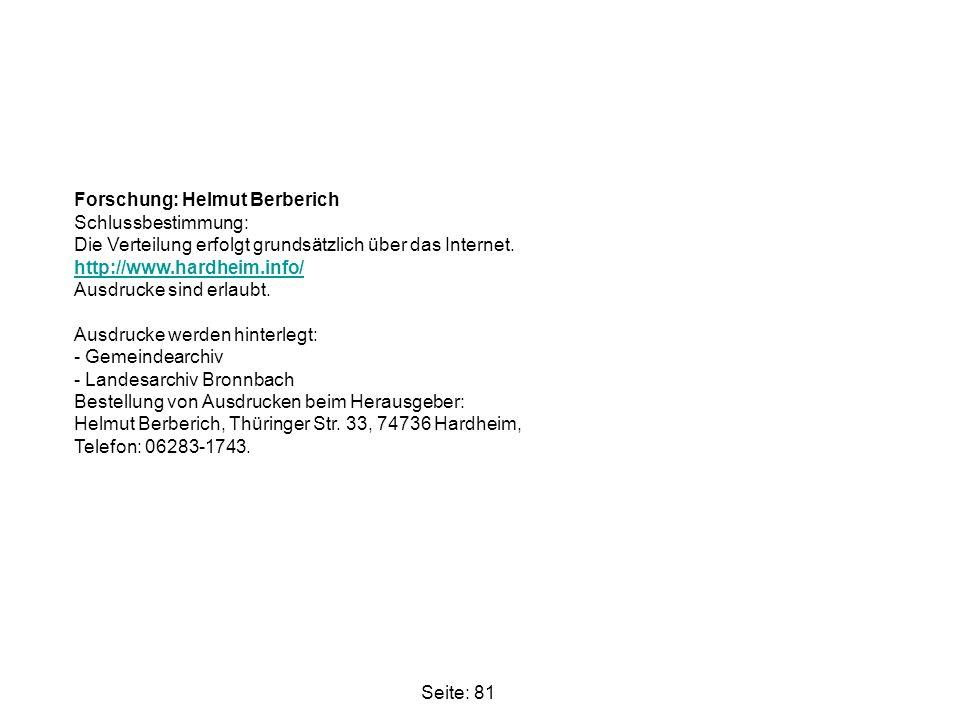 Forschung: Helmut Berberich Schlussbestimmung: Die Verteilung erfolgt grundsätzlich über das Internet. http://www.hardheim.info/ Ausdrucke sind erlaubt. Ausdrucke werden hinterlegt: - Gemeindearchiv - Landesarchiv Bronnbach Bestellung von Ausdrucken beim Herausgeber: Helmut Berberich, Thüringer Str. 33, 74736 Hardheim, Telefon: 06283-1743.