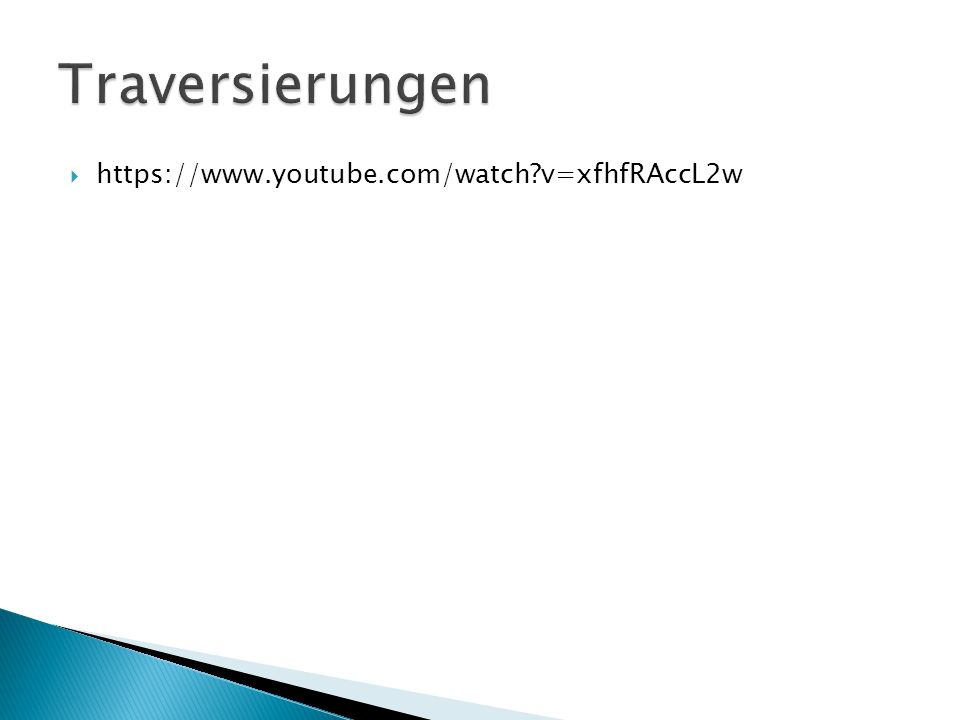 Traversierungen https://www.youtube.com/watch v=xfhfRAccL2w