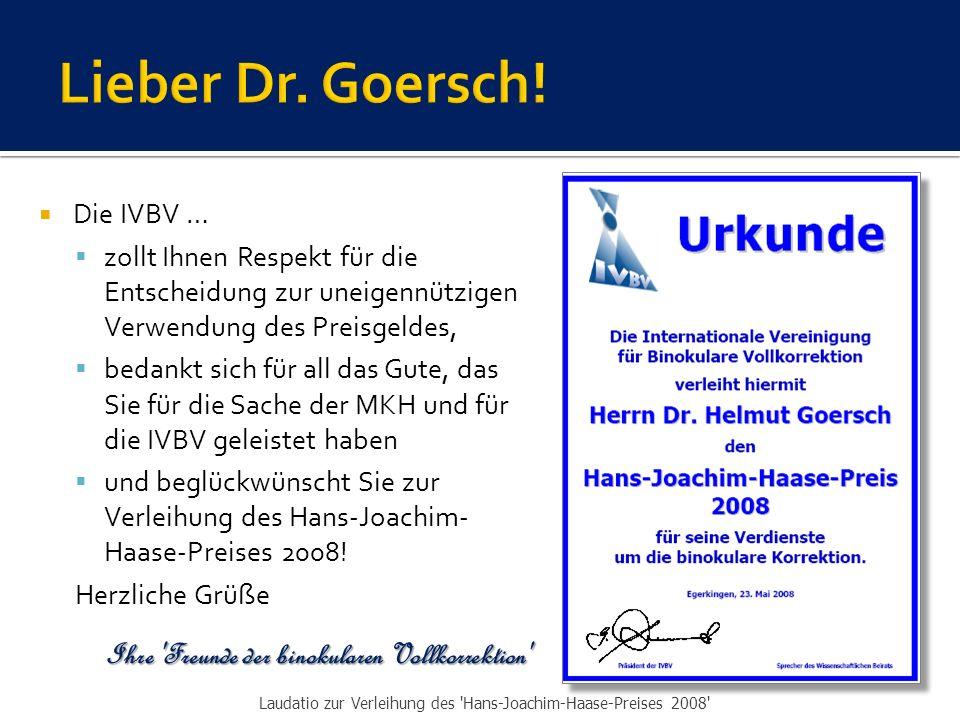 Lieber Dr. Goersch! Ihre Freunde der binokularen Vollkorrektion