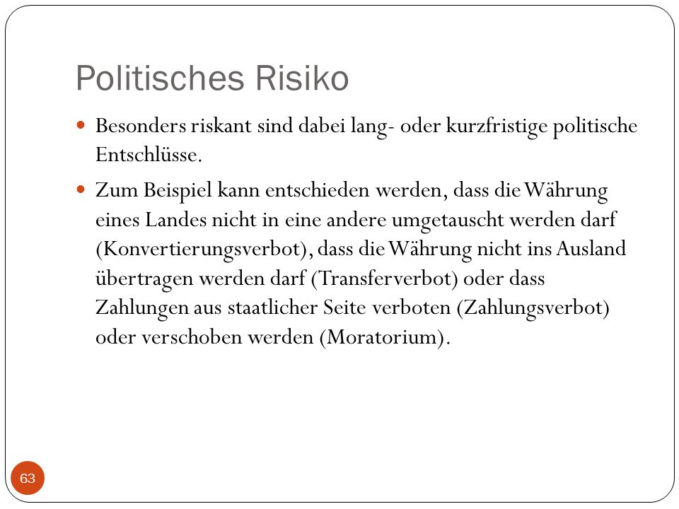 Politisches Risiko Besonders riskant sind dabei lang- oder kurzfristige politische Entschlüsse.