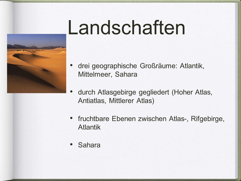 Landschaften drei geographische Großräume: Atlantik, Mittelmeer, Sahara. durch Atlasgebirge gegliedert (Hoher Atlas, Antiatlas, Mittlerer Atlas)