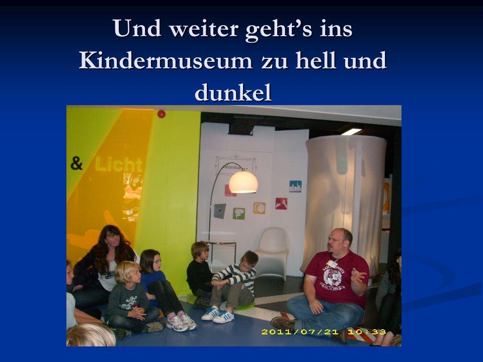 Und weiter geht's ins Kindermuseum zu hell und dunkel