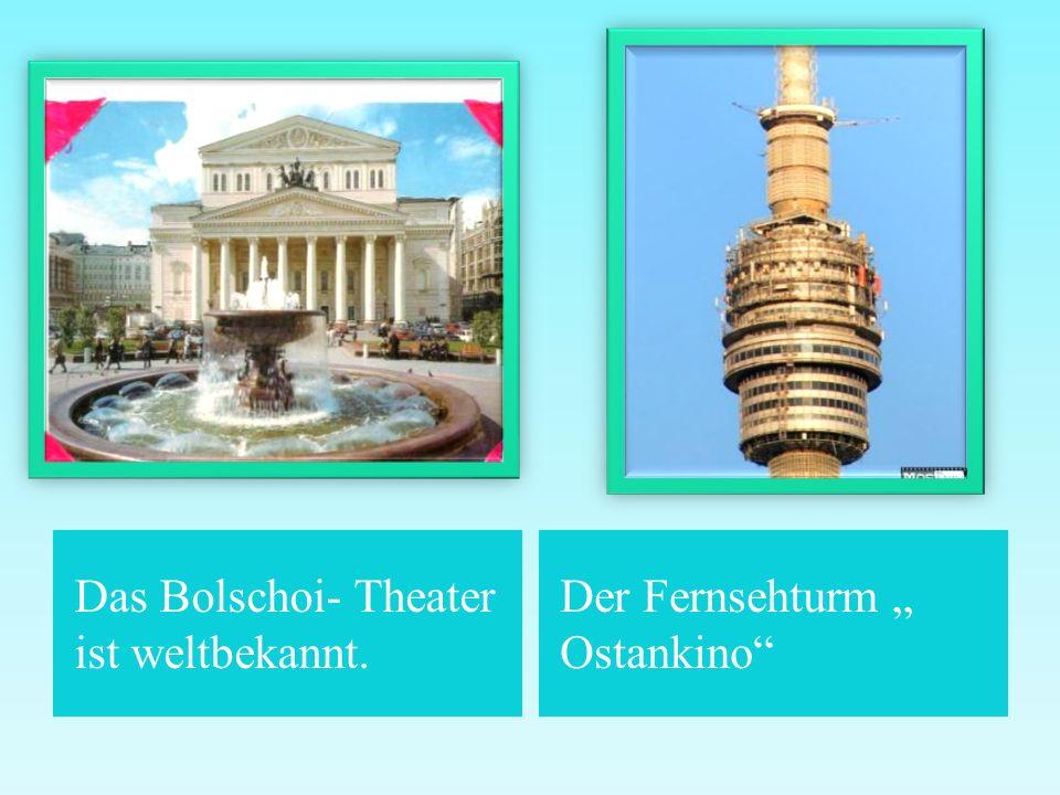 Das Bolschoi- Theater ist weltbekannt.
