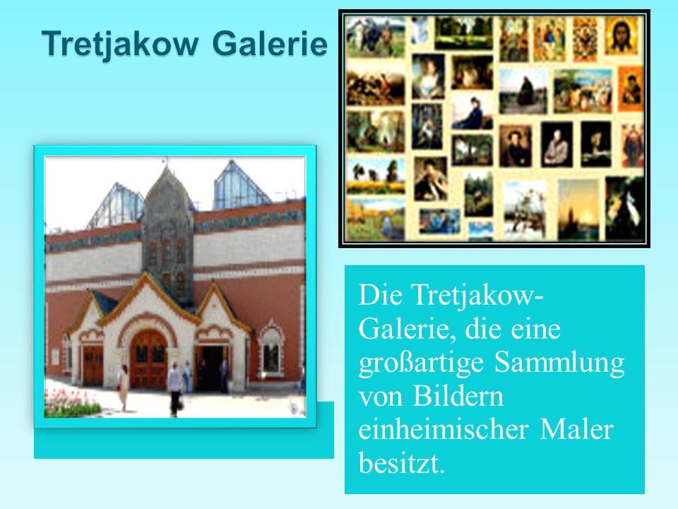 Tretjakow Galerie Die Tretjakow- Galerie, die eine großartige Sammlung von Bildern einheimischer Maler besitzt.