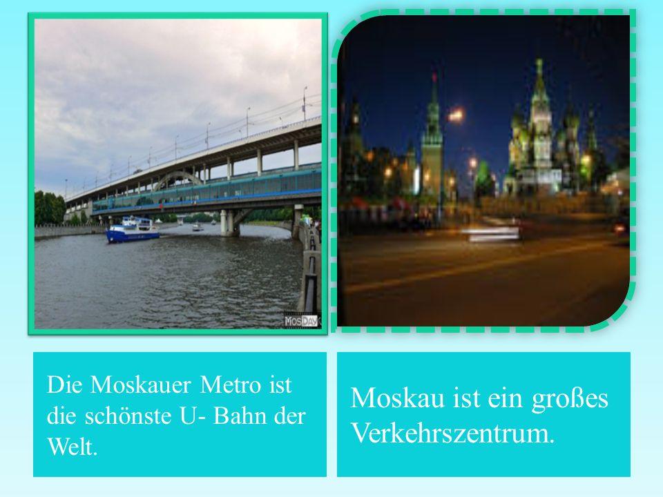 Moskau ist ein großes Verkehrszentrum.