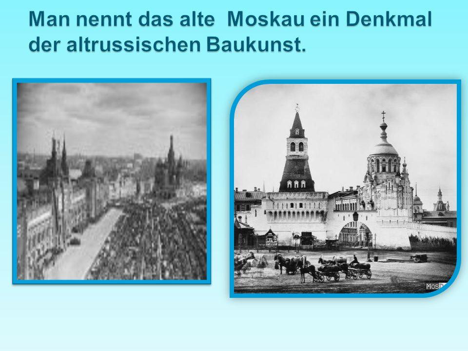 Man nennt das alte Moskau ein Denkmal der altrussischen Baukunst.