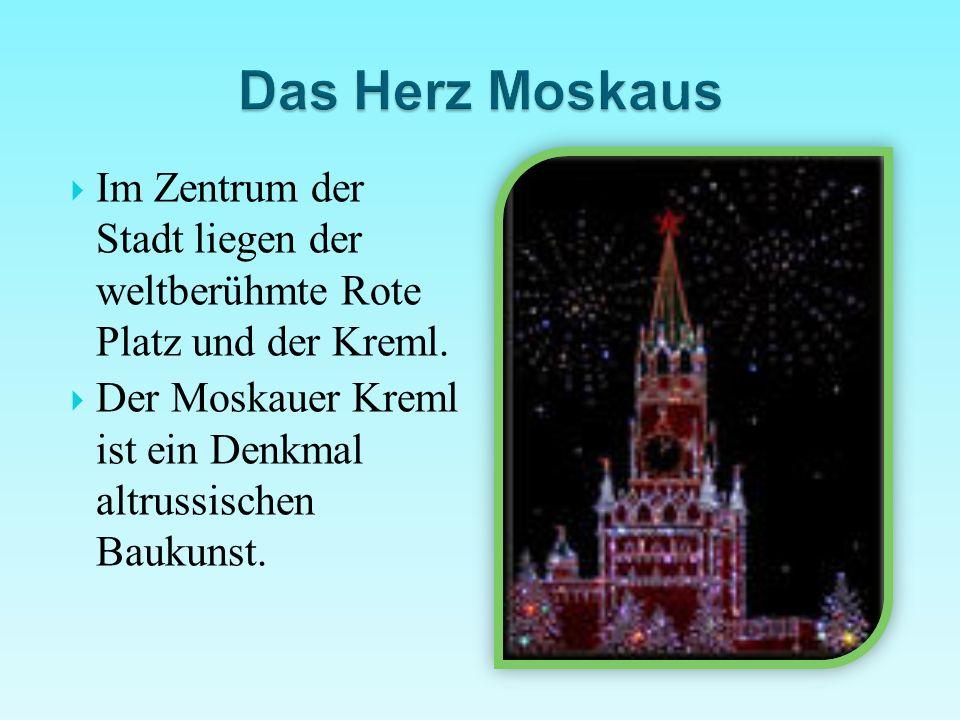 Das Herz Moskaus Im Zentrum der Stadt liegen der weltberühmte Rote Platz und der Kreml.