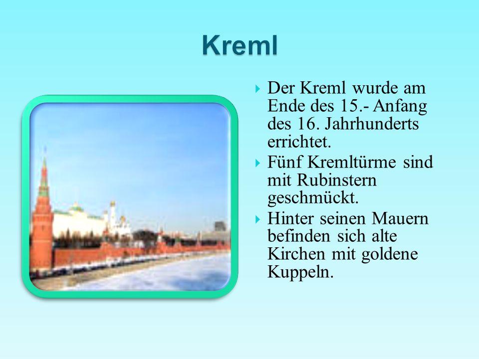 Kreml Der Kreml wurde am Ende des 15.- Anfang des 16. Jahrhunderts errichtet. Fünf Kremltürme sind mit Rubinstern geschmückt.