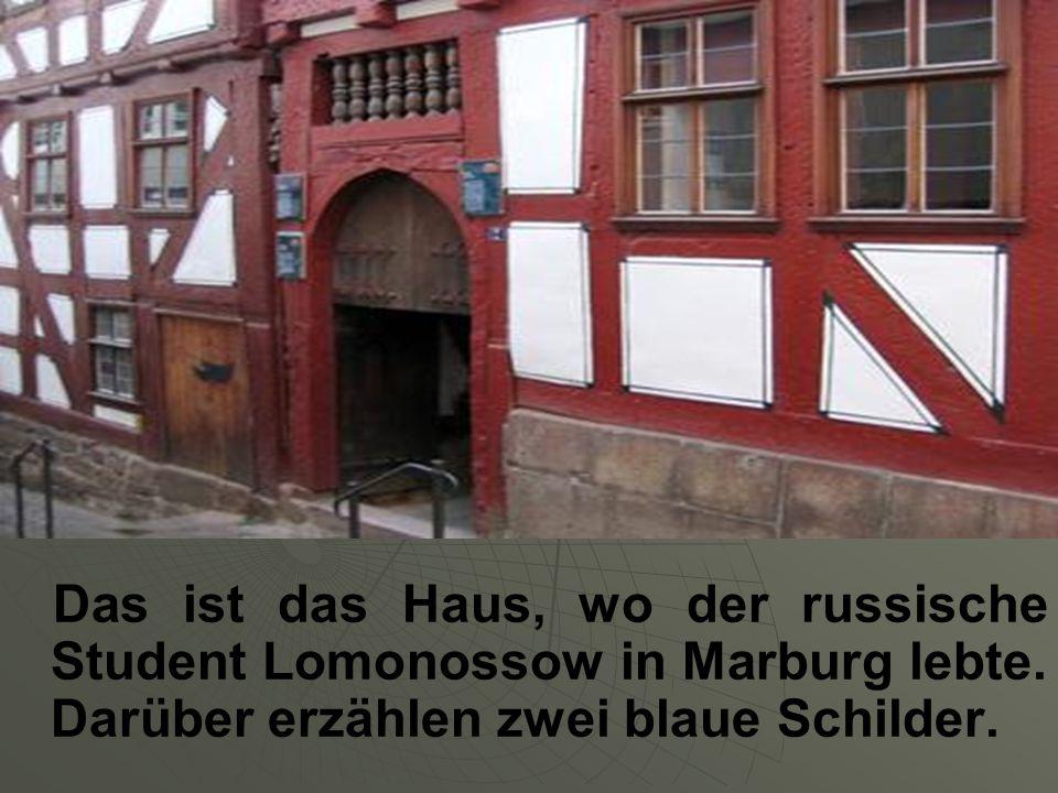 Das ist das Haus, wo der russische Student Lomonossow in Marburg lebte