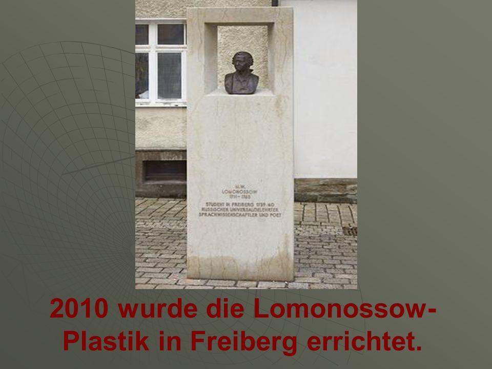 2010 wurde die Lomonossow-Plastik in Freiberg errichtet.