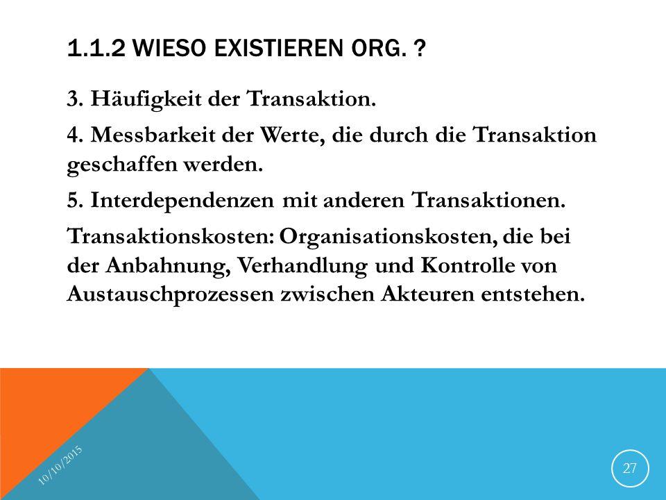 1.1.2 Wieso existieren Org. 3. Häufigkeit der Transaktion.