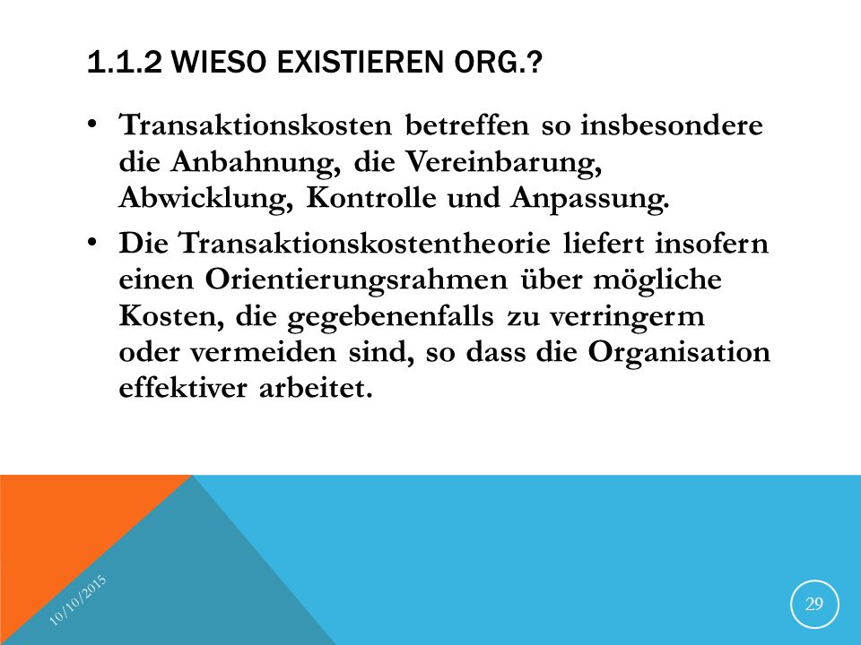 1.1.2 Wieso existieren Org. Transaktionskosten betreffen so insbesondere die Anbahnung, die Vereinbarung, Abwicklung, Kontrolle und Anpassung.